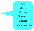 See Many  Other  Recent Client  Testimonials