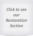 Click to see our Restoration  Section